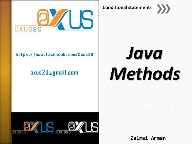 https://www.facebook.com/Oxus20 oxus20@gmail.com Java Methods Conditional statements Zalmai Arman