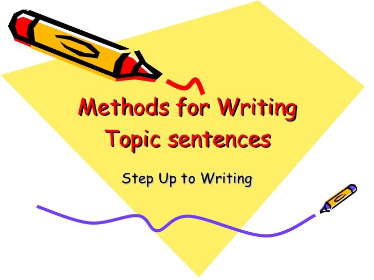 Methods for Writing Topic sentences Step Up to Writing