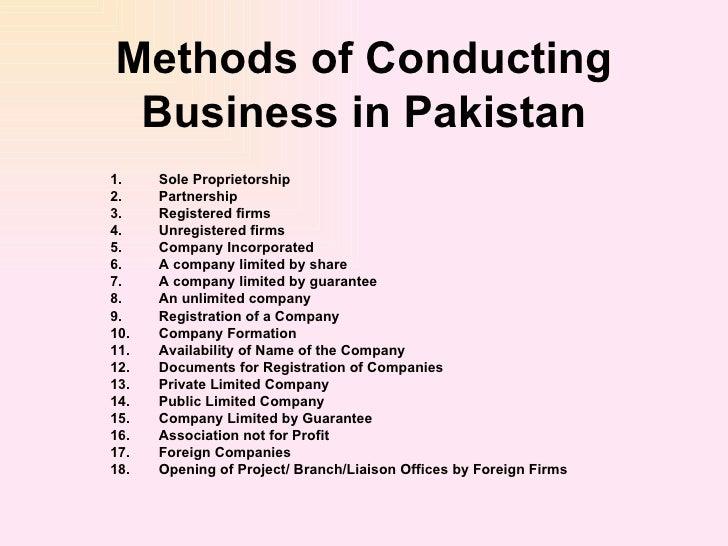 Methods of Conducting Business in Pakistan <ul><li>Sole Proprietorship  </li></ul><ul><li>Partnership  </li></ul><ul><li>R...