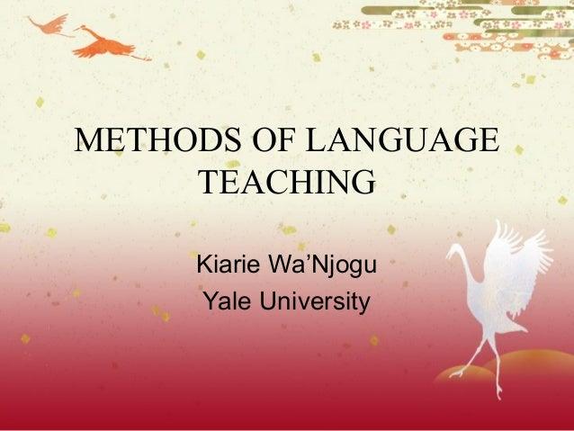 METHODS OF LANGUAGE TEACHING Kiarie Wa'Njogu Yale University
