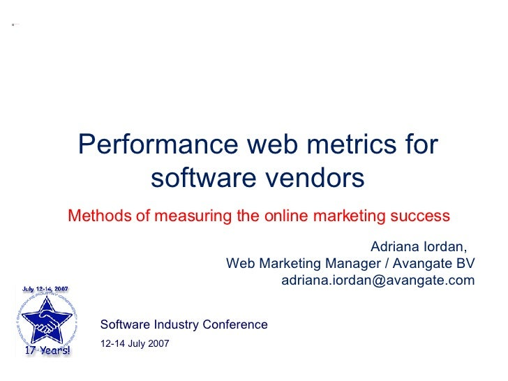 Performance web metrics for software vendors Software Industry Conference  12-14 July 2007 Adriana Iordan,  Web Marketing ...