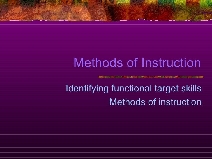 Methods of Instruction Identifying functional target skills Methods of instruction