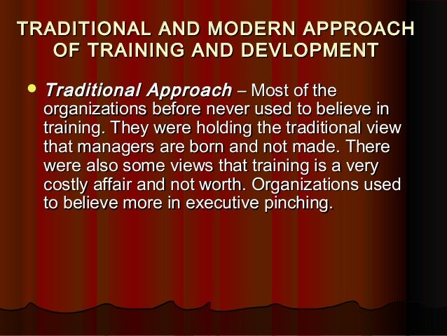 traditional and modern approach of training and development Traditional vs modern approach to process validation [video]  verification and  quality by design, which is a product development model consisting of.