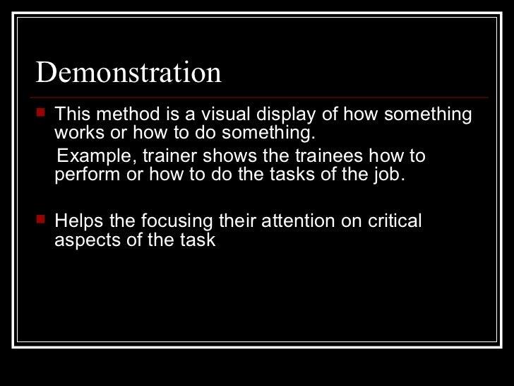 Demonstration <ul><li>This method is a visual display of how something works or how to do something.  </li></ul><ul><li>Ex...