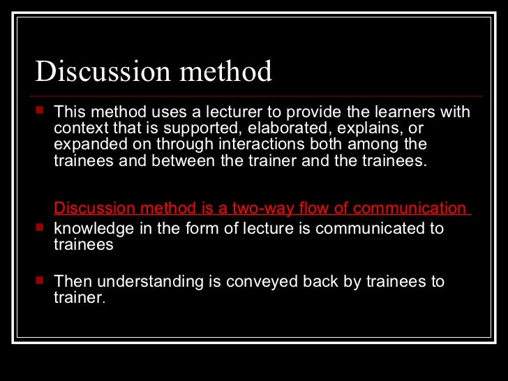 Discussion method <ul><li>This method uses a lecturer to provide the learners with context that is supported, elaborated, ...