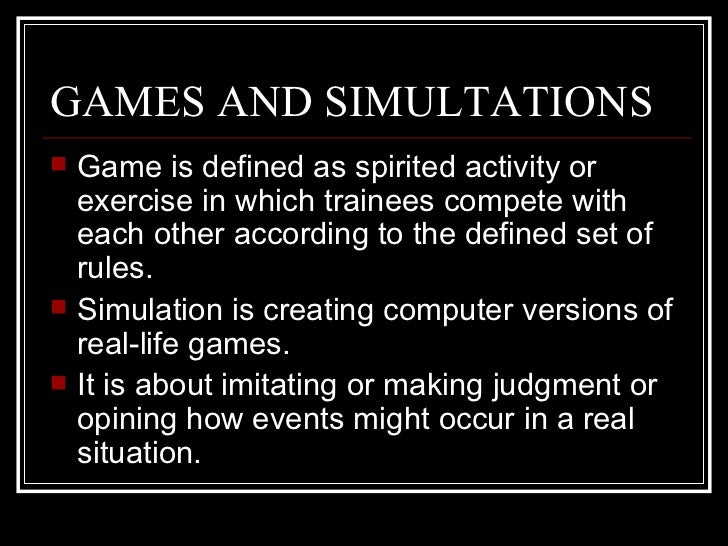 GAMES AND SIMULTATIONS <ul><li>Game is defined as spirited activity or exercise in which trainees compete with each other ...