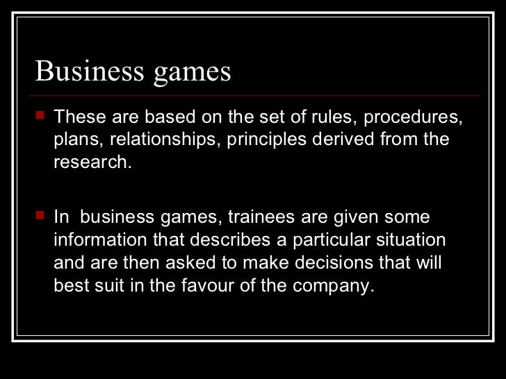 Business games <ul><li>These are based on the set of rules, procedures, plans, relationships, principles derived from the ...
