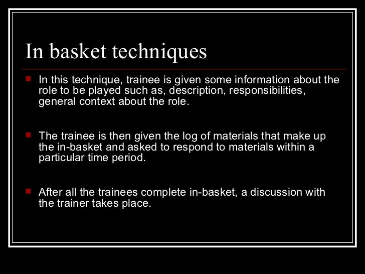 In basket techniques <ul><li>In this technique, trainee is given some information about the role to be played such as, des...