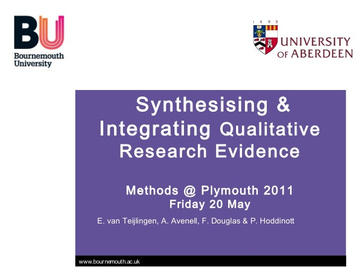 Synthesising &       Integrating Qualitative             Research Evidence                Methods @ Plymouth 2011         ...