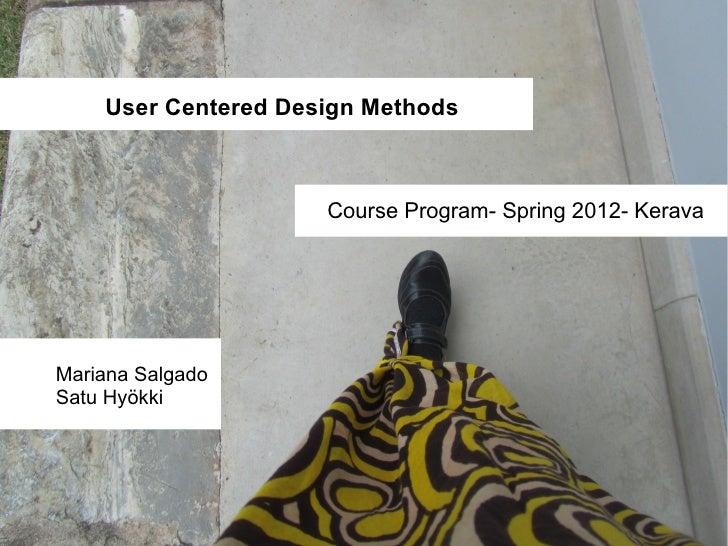 User Centered Design Methods                     Course Program- Spring 2012- KeravaMariana SalgadoSatu Hyökki
