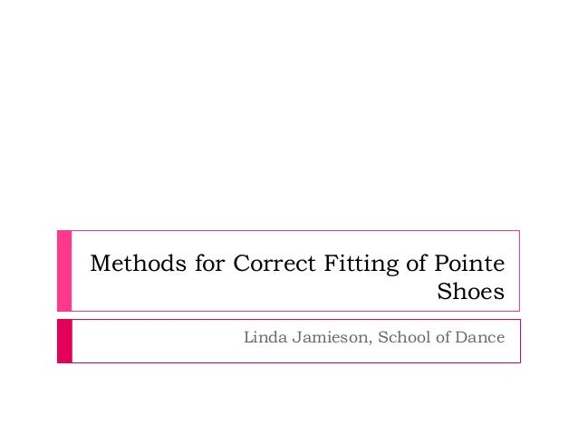 Methods for Correct Fitting of Pointe Shoes Linda Jamieson, School of Dance