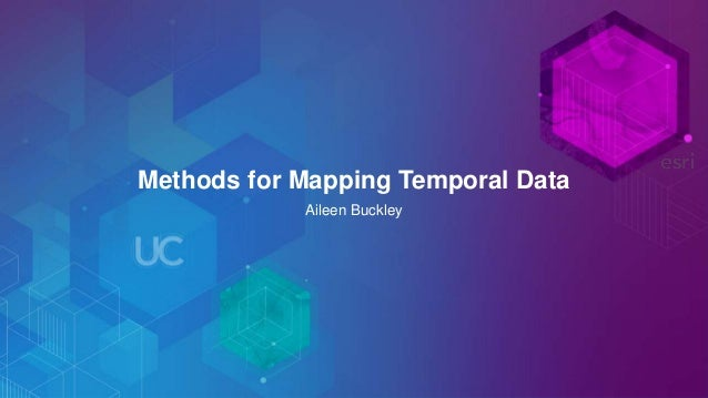 Methods for Mapping Temporal Data Aileen Buckley