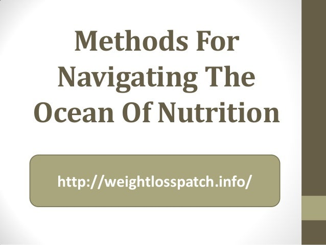 Methods For Navigating The Ocean Of Nutrition http://weightlosspatch.info/