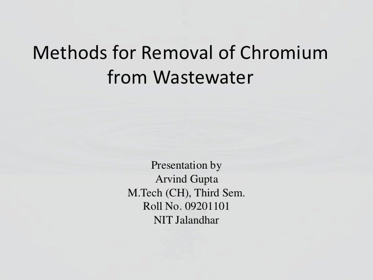 Methods for Removal of Chromium       from Wastewater             Presentation by              Arvind Gupta         M.Tech...