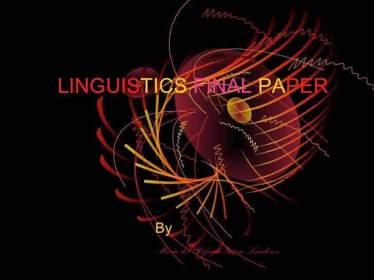 LINGUISTICS FINAL PAPER        By        María del Refugio Garza Landeros