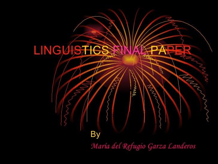 LINGUIS TICS   FINAL   PA PER By  María del Refugio Garza Landeros