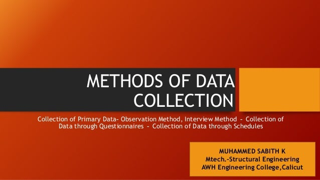 data collection research methods 6 methods of data collection and analysis 2 introduction the quality and utility of monitoring, evaluation and research in our projects and programmes fundamentally.
