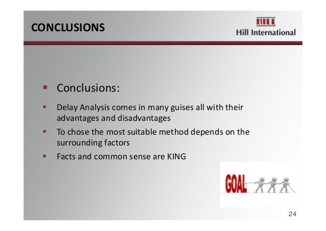 CONCLUSIONS 24  Conclusions:  DelayAnalysiscomesinmanyguisesallwiththeir advantagesanddisadvantages  Tochos...