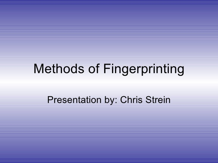 Methods of Fingerprinting Presentation by: Chris Strein