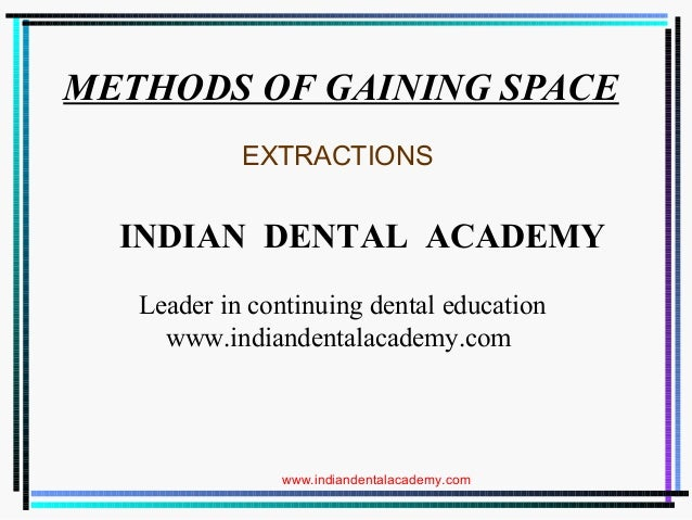 METHODS OF GAINING SPACE. EXTRACTIONS  INDIAN DENTAL ACADEMY Leader in continuing dental education www.indiandentalacademy...