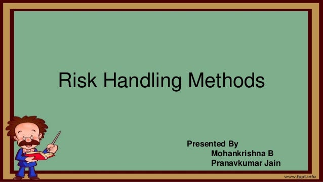 Risk Handling Methods Presented By Mohankrishna B Pranavkumar Jain