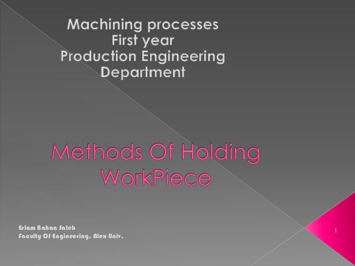 Machining processes<br />First year<br />Production Engineering Department<br />Methods Of Holding WorkPiece<br />Eslam Ba...
