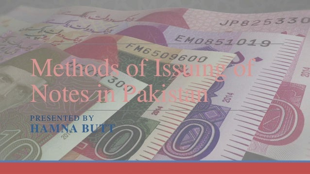 Methods of issuing of notes in Pakistan