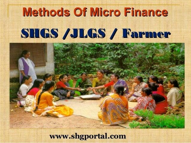 Methods Of Micro FinanceMethods Of Micro Finance SHGS /JLGS / FarmerSHGS /JLGS / Farmer ClubsClubs www.shgportal.comwww.sh...