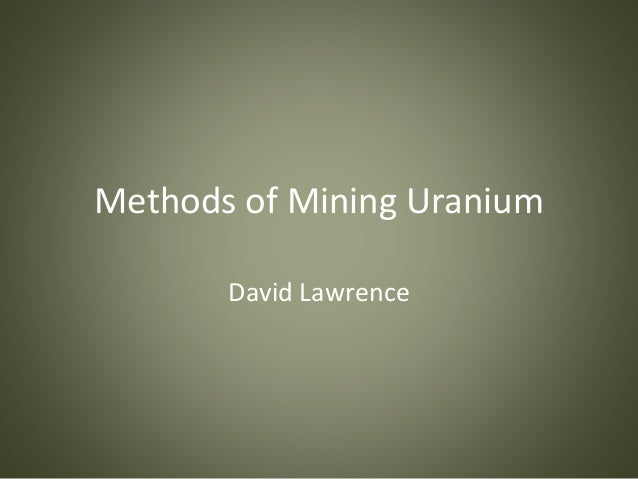 Methods of Mining Uranium David Lawrence