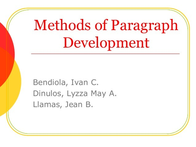 patterns of paragraph development Write better paragraphs by using patterns of easy to read and follow a standard pattern of development this pattern of paragraph development is used to.