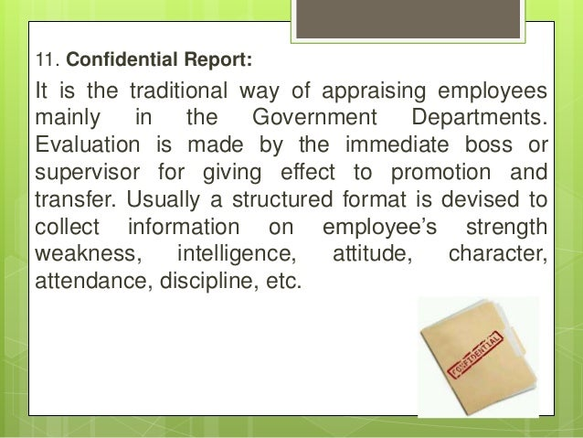 11. Confidential Report: It is the traditional way of appraising employees mainly in the Government Departments. Evaluatio...