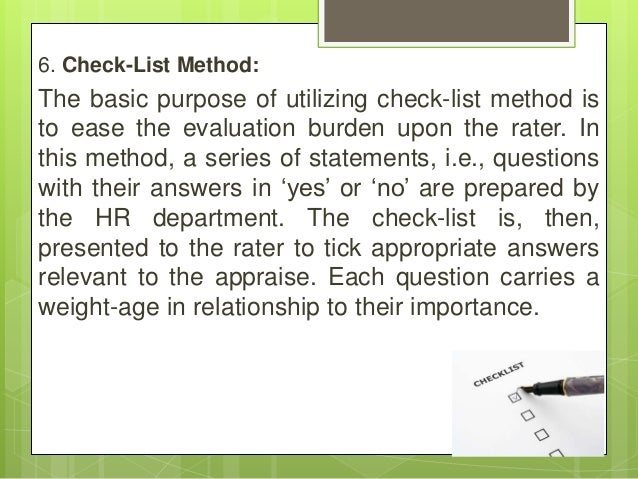 6. Check-List Method: The basic purpose of utilizing check-list method is to ease the evaluation burden upon the rater. In...