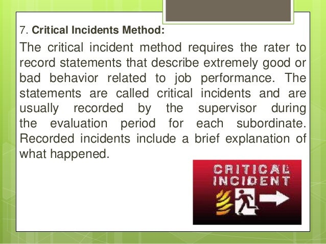 7. Critical Incidents Method: The critical incident method requires the rater to record statements that describe extremely...