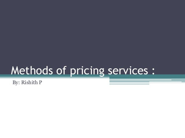 Methods of pricing services : By: Rishith P