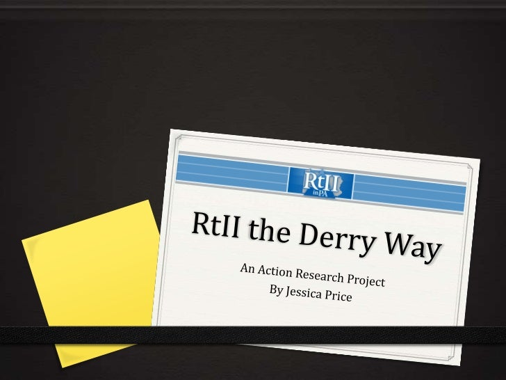RtII the Derry Way<br />An Action Research Project <br />By Jessica Price<br />