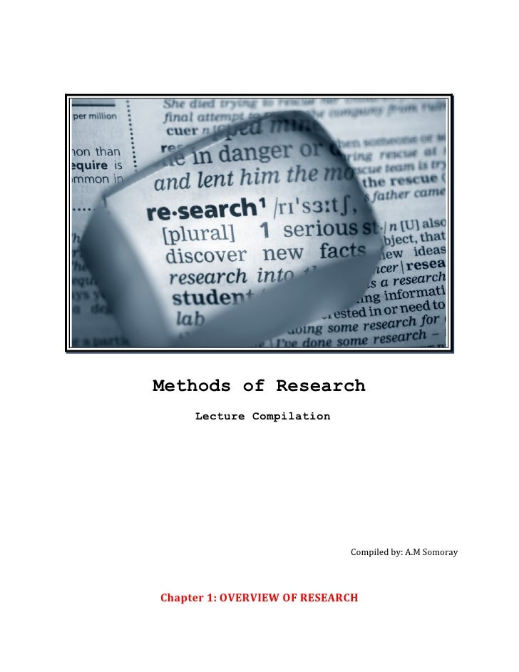 Methods of Research     Lecture Compilation                             Compiled by: A.M SomorayChapter 1: OVERVIEW OF RES...