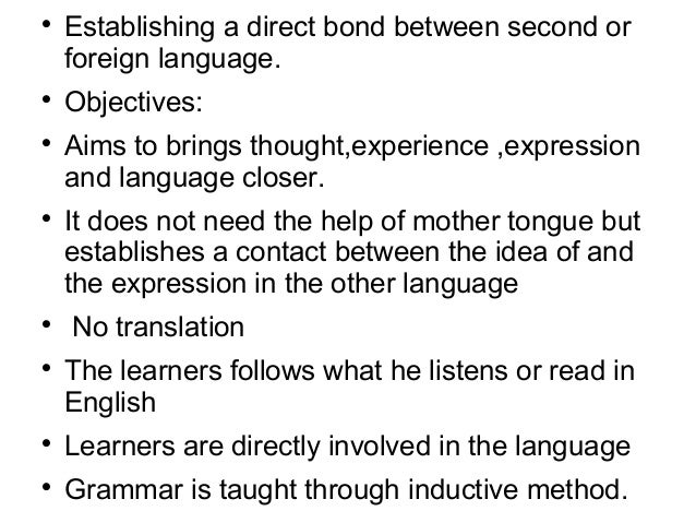  Establishing a direct bond between second or foreign language.  Objectives:  Aims to brings thought,experience ,expres...
