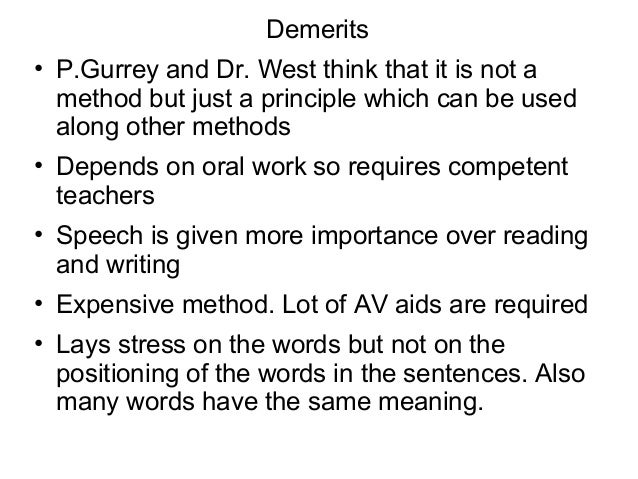 Demerits • P.Gurrey and Dr. West think that it is not a method but just a principle which can be used along other methods ...