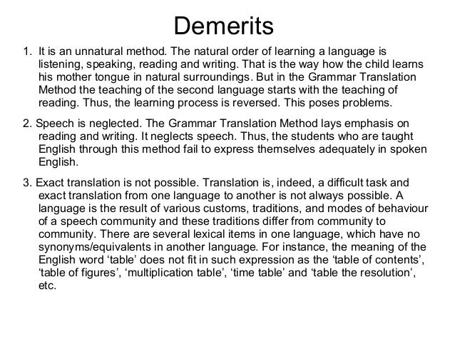 Demerits 1. It is an unnatural method. The natural order of learning a language is listening, speaking, reading and writin...