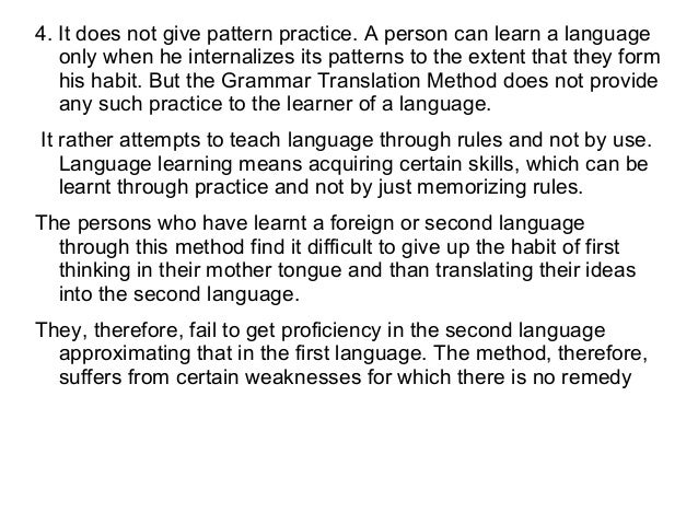4. It does not give pattern practice. A person can learn a language only when he internalizes its patterns to the extent t...