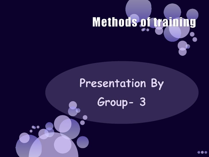 Methods of training <br />Presentation By<br />Group- 3<br />