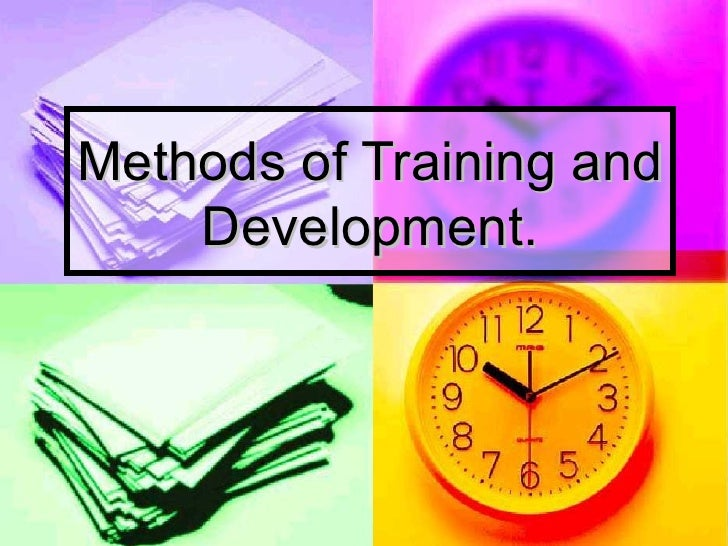 training and development methods Training and development refer to programs designed to help new employees adjust to the workplace successfully in addition, they include the formal ongoing efforts of corporations and other organizations to improve the performance and self-fulfillment of their employees through a variety of methods.