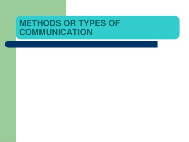 METHODS OR TYPES OF COMMUNICATION