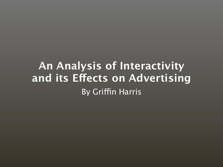 An Analysis of Interactivityand its Effects on Advertising         By Griffin Harris