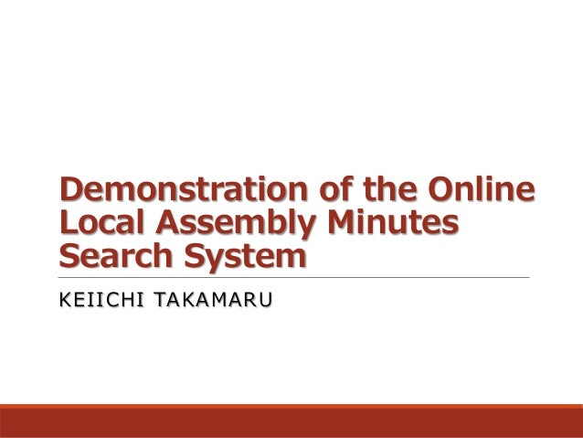 Demonstration of the Online Local Assembly Minutes Search System KEIICHI TAKAMARU