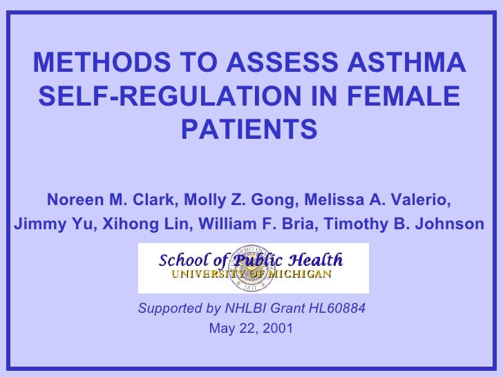METHODS TO ASSESS ASTHMA SELF-REGULATION IN FEMALE PATIENTS Noreen M. Clark, Molly Z. Gong, Melissa A. Valerio,  Jimmy Yu,...