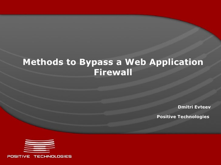 Methods to Bypass   a Web Application Firewall Dmitry Evteev  ( Positive  Technologies)  Web Application Security Consorti...