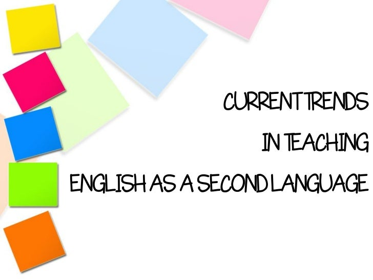CURRENT TRENDS                  IN TEACHINGENGLISH AS A SECOND LANGUAGE