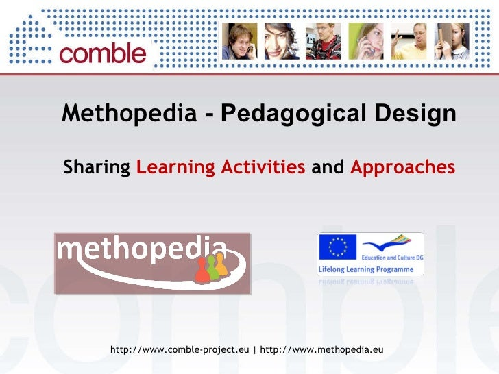 Methopedia  - Pedagogical Design http://www.comble-project.eu   http://www.methopedia.eu Sharing  Learning Activities  and...