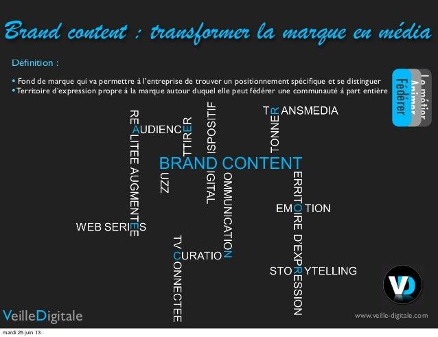 Brand content : transformer la marque en médiaDéfinition :• Fond de marque qui va permettre à l'entreprise de trouver un po...